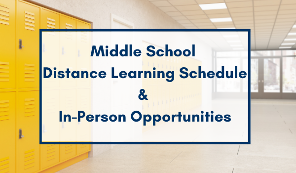 Middle School Distance Learning Schedule and In-Person Opportunities