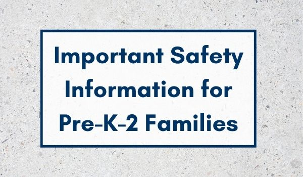 Important Safety Information for Pre-K-2 Families