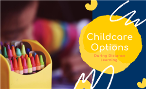 Childcare Options During Distance Learning