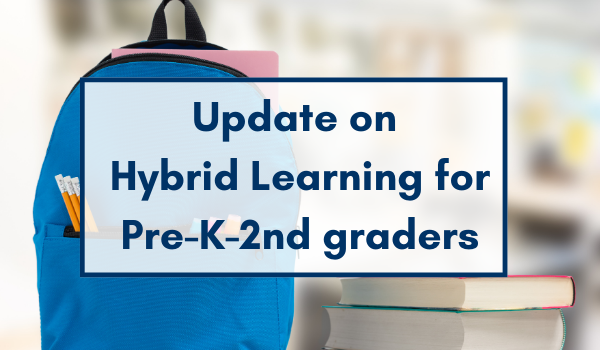 Update on Hybrid Learning for Pre-K-2nd graders - A Message from Superintendent Sanders